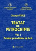 TRATAT DE PETROCHIMIE PRODUSE PETROCHIMICE DE BAZA  VOL. I