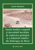 Istoria inedită a nașterii și dezvoltării lucrărilor de exploatare geologică și a industriei miniere din Dobrogea de Nord EDIȚIA A II-A