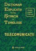 DICTIONAR EXPLICATIV PENTRU STIINTA SI TEHNOLOGIE TELECOMUNICATII Roman/Englez/Francez