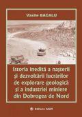 Istoria inedită a nașterii și dezvoltării lucrărilor de exploarare geologică și a industriei miniere din Dobrogea de Nord