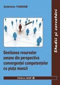GESTIUNEA RESURSELOR UMANE DIN PERSPECTIVA CONVERGENTEI COMPETENTELOR CU PIATA MUNCII